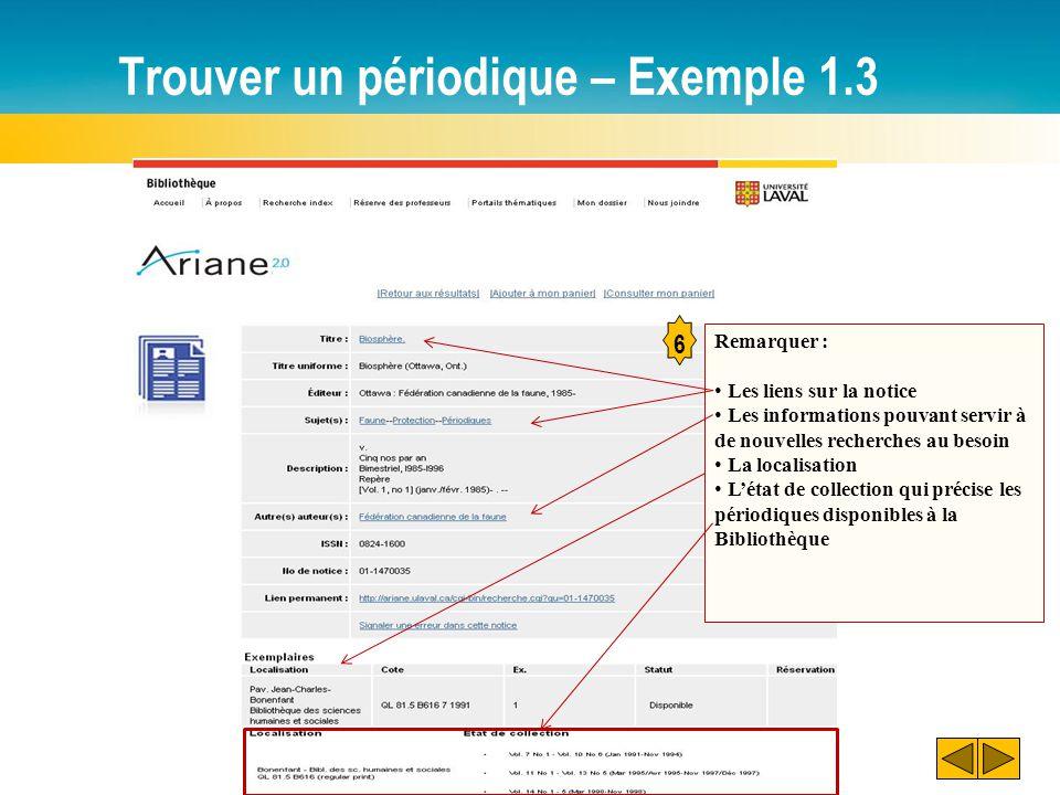 Trouver un périodique – Exemple 1.3 6 Remarquer : Les liens sur la notice Les informations pouvant servir à de nouvelles recherches au besoin La local