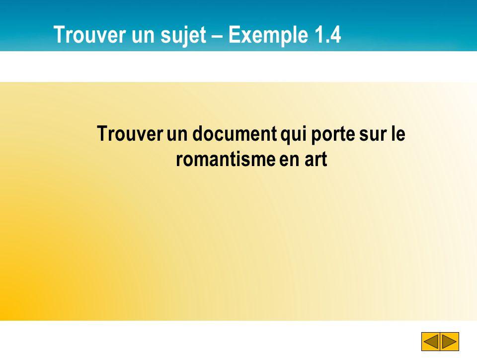 Trouver un sujet – Exemple 1.4 Trouver un document qui porte sur le romantisme en art