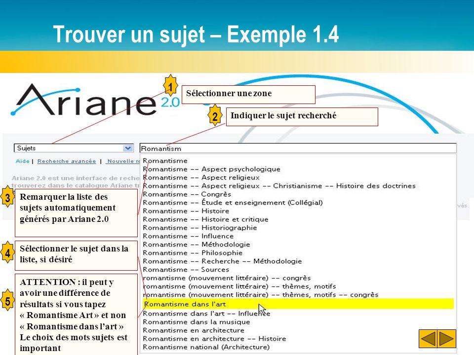Trouver un sujet – Exemple 1.4 1 Sélectionner une zone 2 3 Indiquer le sujet recherché Remarquer la liste des sujets automatiquement générés par Arian