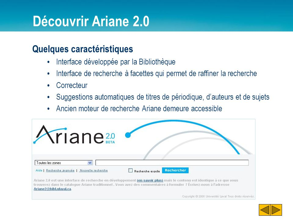 Découvrir Ariane 2.0 Quelques caractéristiques Interface développée par la Bibliothèque Interface de recherche à facettes qui permet de raffiner la re