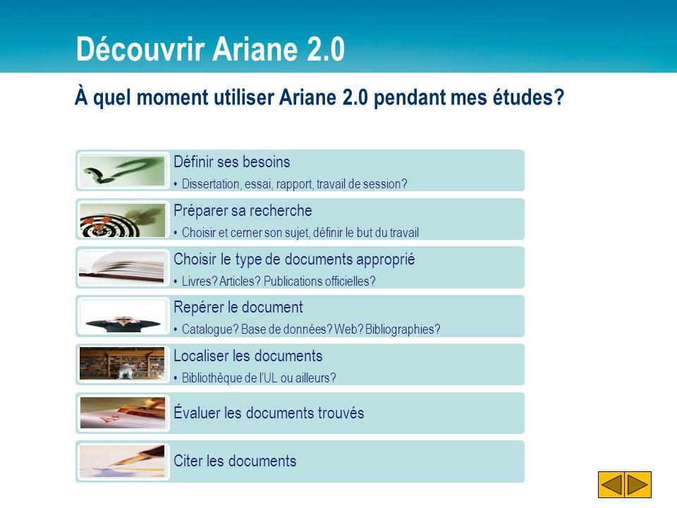 Découvrir Ariane 2.0 À quel moment utiliser Ariane 2.0 pendant mes études? Définir ses besoins Dissertation, essai, rapport, travail de session? Prépa