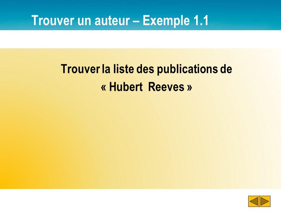 Trouver un auteur – Exemple 1.1 Trouver la liste des publications de « Hubert Reeves »