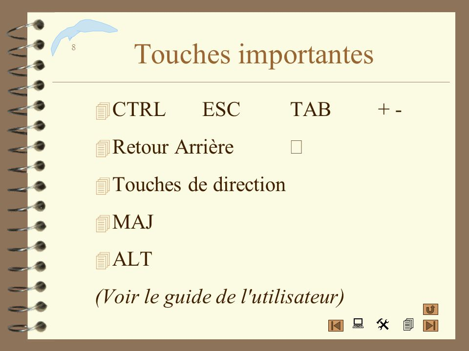 7 Recommandations 4 Les outils sélectionnés restent à disposition (F1 pour l'aide) 4 Lire les messages affichés 4 Nommer les objets 4 Animer (outil po