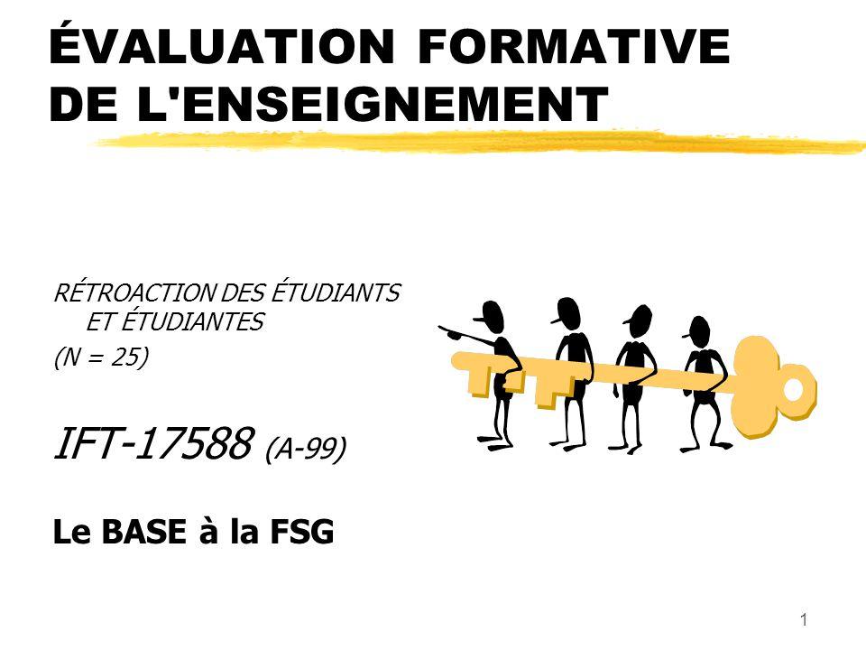 1 ÉVALUATION FORMATIVE DE L ENSEIGNEMENT RÉTROACTION DES ÉTUDIANTS ET ÉTUDIANTES (N = 25) IFT-17588 (A-99) Le BASE à la FSG