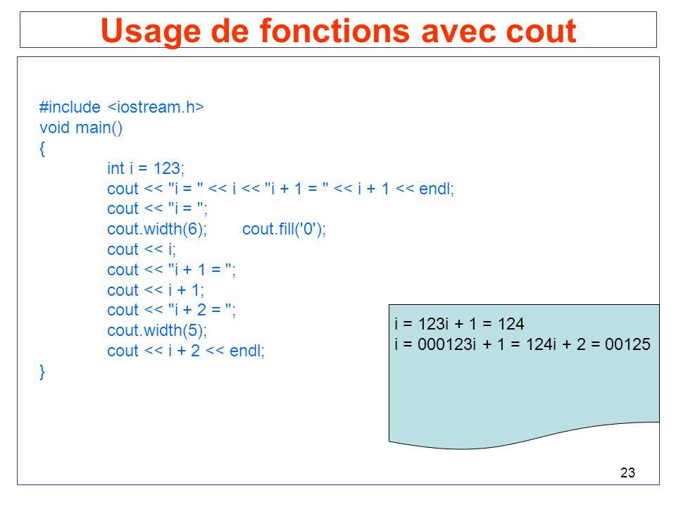 23 Usage de fonctions avec cout #include void main() { int i = 123; cout <<