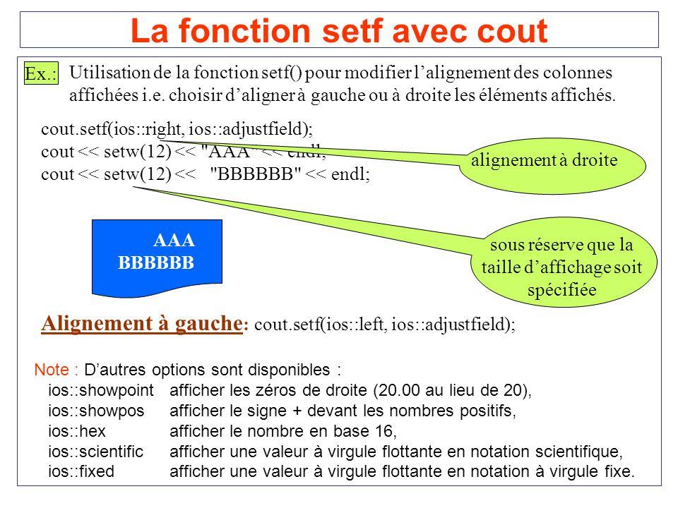 La fonction setf avec cout Ex.: Utilisation de la fonction setf() pour modifier lalignement des colonnes affichées i.e. choisir daligner à gauche ou à
