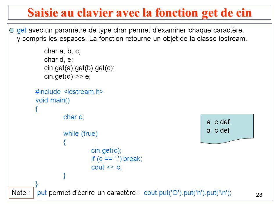 28 Saisie au clavier avec la fonction get de cin get avec un paramètre de type char permet dexaminer chaque caractère, y compris les espaces. La fonct