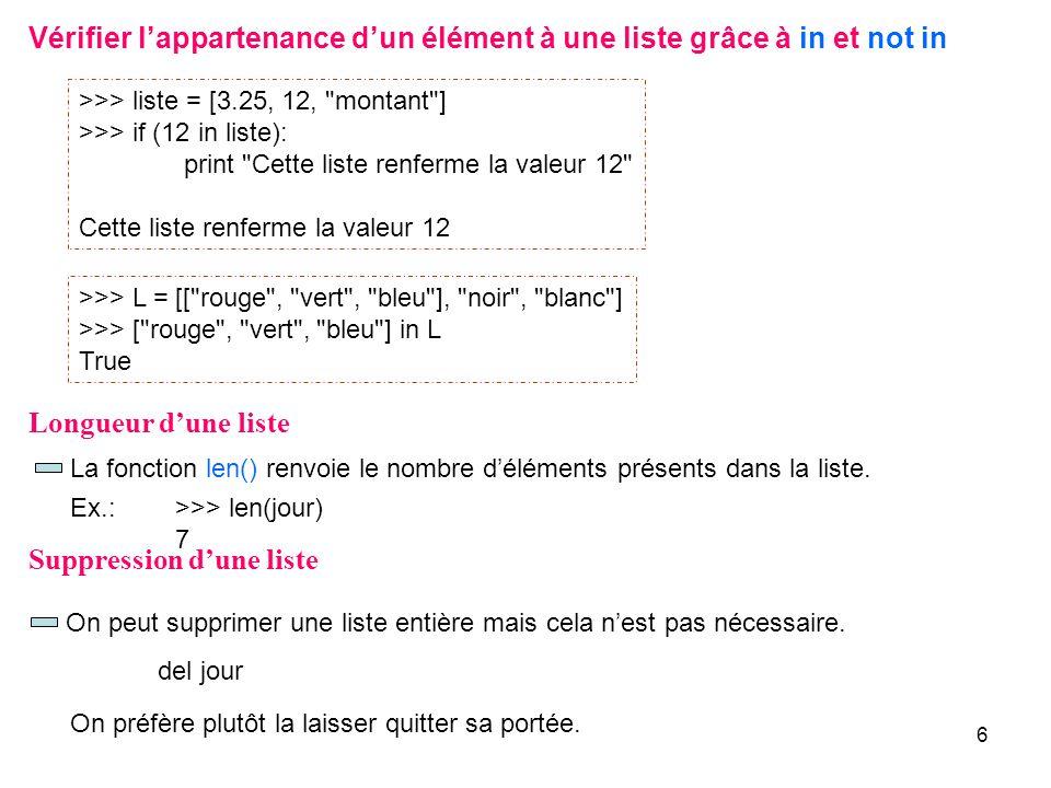 6 Vérifier lappartenance dun élément à une liste grâce à in et not in >>> liste = [3.25, 12,