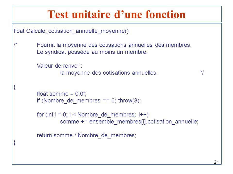 21 Test unitaire dune fonction float Calcule_cotisation_annuelle_moyenne() /*Fournit la moyenne des cotisations annuelles des membres. Le syndicat pos