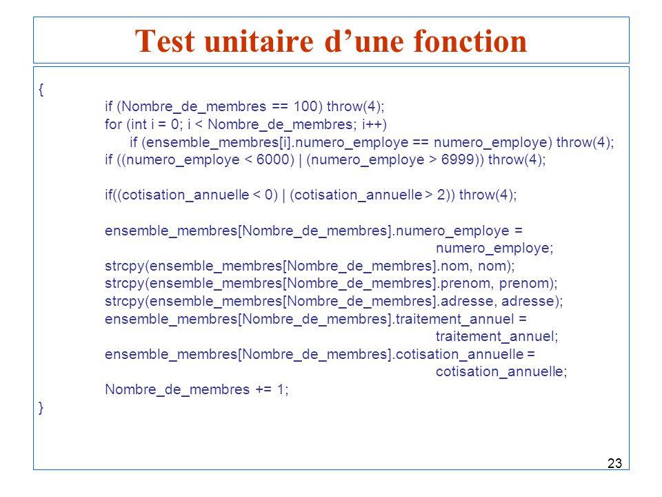 23 Test unitaire dune fonction { if (Nombre_de_membres == 100) throw(4); for (int i = 0; i < Nombre_de_membres; i++) if (ensemble_membres[i].numero_em