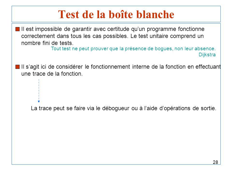 28 Test de la boîte blanche Il est impossible de garantir avec certitude quun programme fonctionne correctement dans tous les cas possibles. Le test u