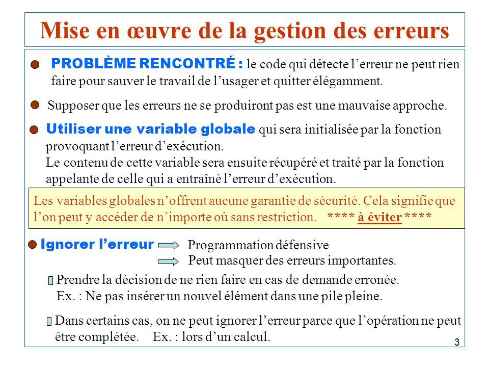 4 Mise en œuvre de la gestion des erreurs Imprimer un message derreur et/ou arrêter le programme - Le code de traitement des erreurs est dispersé et imbriqué tout au long du code du système.