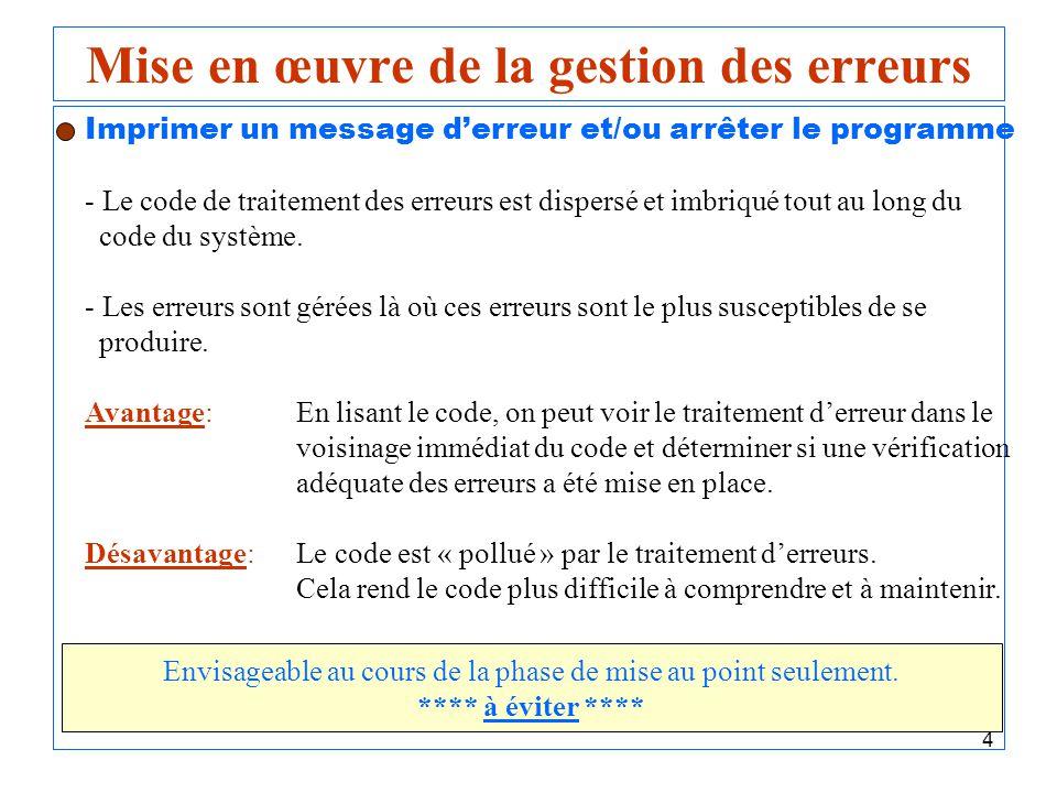 4 Mise en œuvre de la gestion des erreurs Imprimer un message derreur et/ou arrêter le programme - Le code de traitement des erreurs est dispersé et i