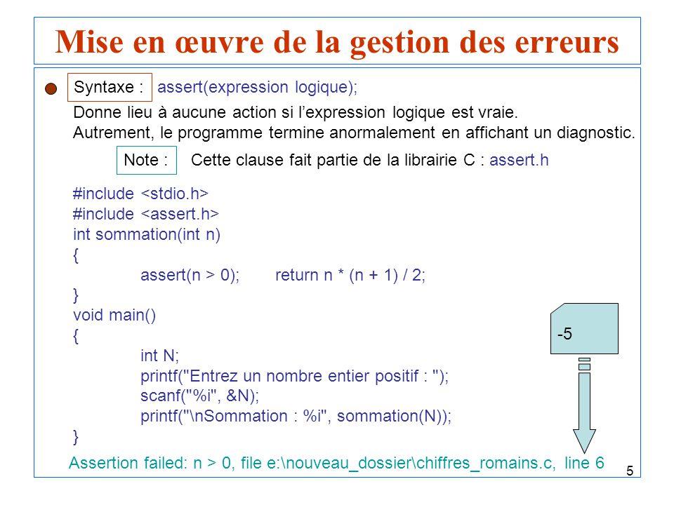 5 Mise en œuvre de la gestion des erreurs Syntaxe : assert(expression logique); Donne lieu à aucune action si lexpression logique est vraie. Autrement