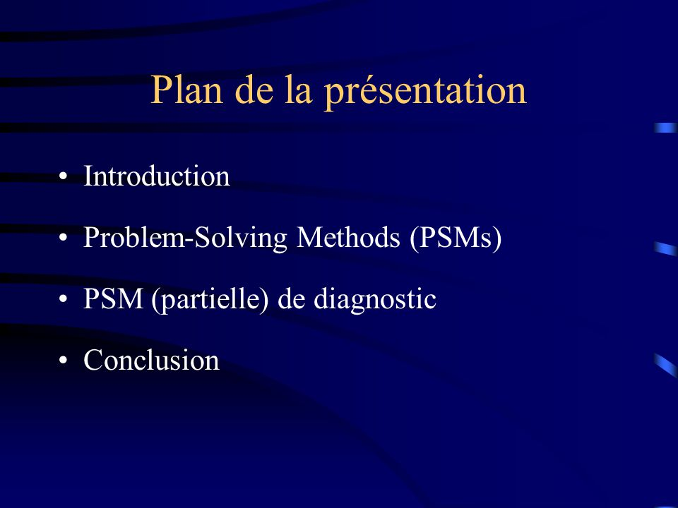 Plan de la présentation Introduction Problem-Solving Methods (PSMs) PSM (partielle) de diagnostic Conclusion