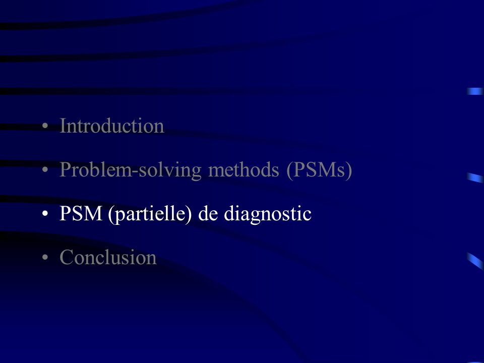 Introduction Problem-solving methods (PSMs) PSM (partielle) de diagnostic Conclusion