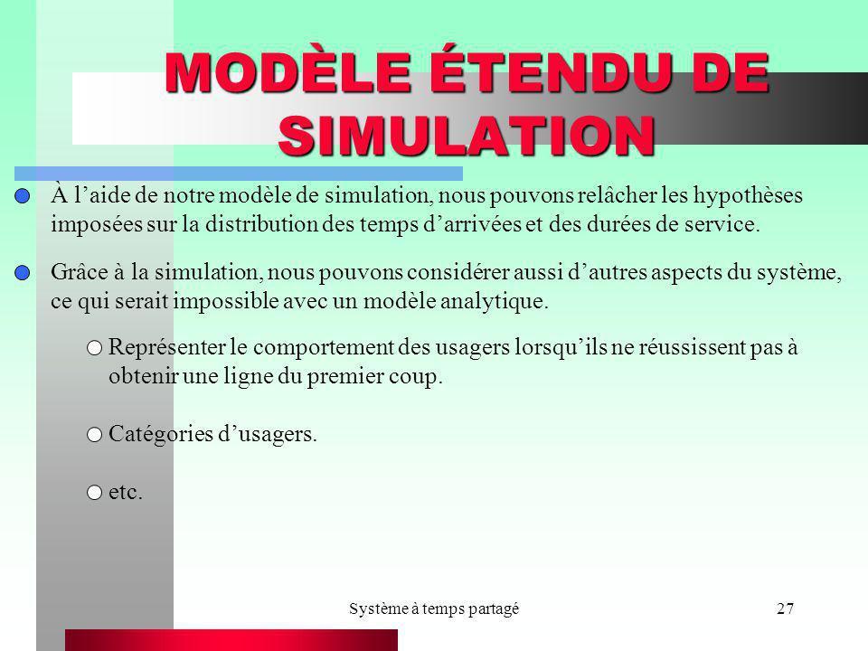 Système à temps partagé27 MODÈLE ÉTENDU DE SIMULATION À laide de notre modèle de simulation, nous pouvons relâcher les hypothèses imposées sur la dist