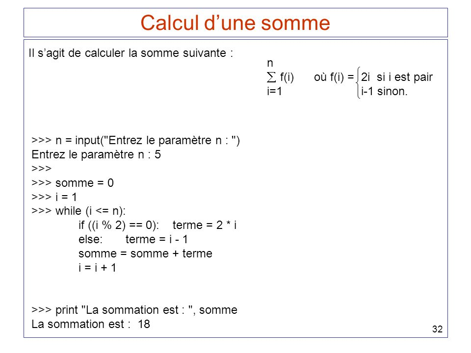 32 Calcul dune somme >>> n = input(