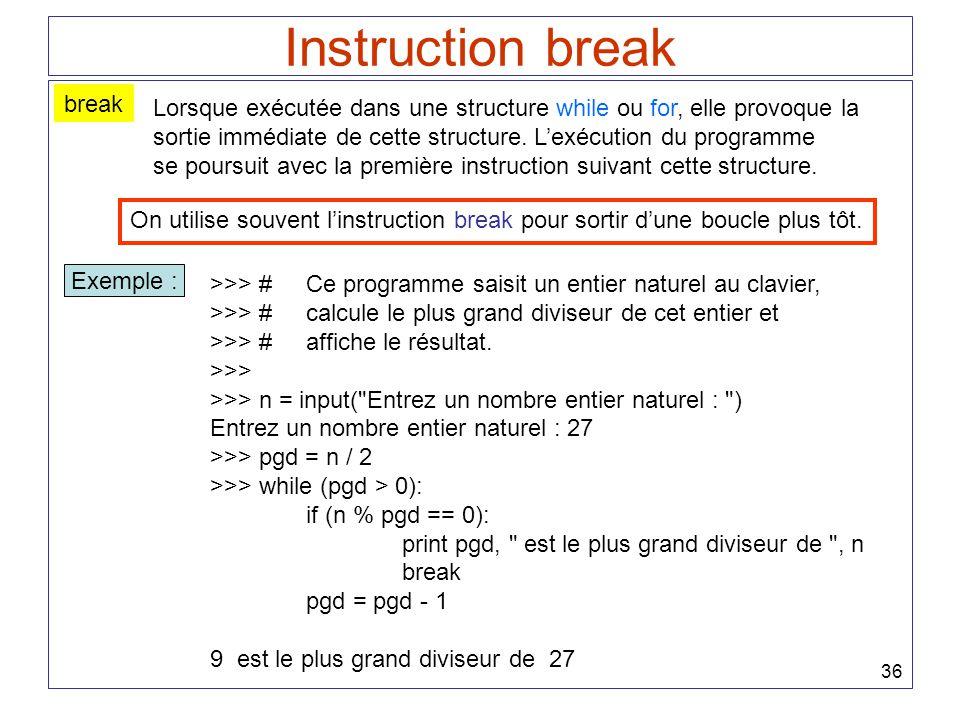 36 Instruction break break Lorsque exécutée dans une structure while ou for, elle provoque la sortie immédiate de cette structure. Lexécution du progr