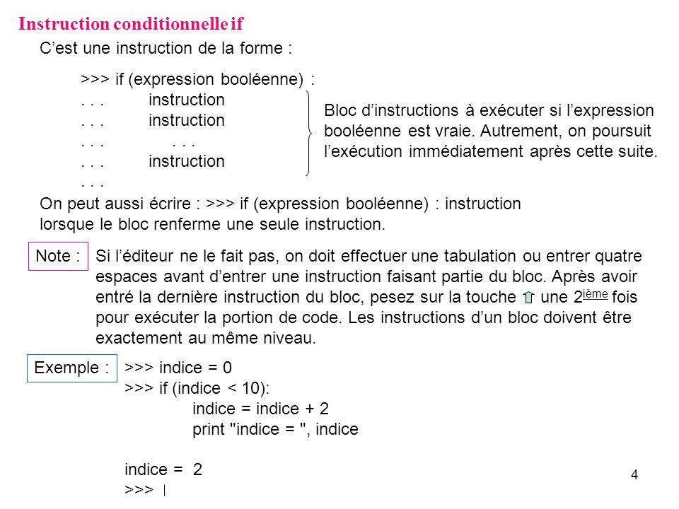 15 Minimum et maximum de 3 entiers – variante >>> A, B, C = input( Saisir 3 entiers quelconques : ) Saisir 3 entiers quelconques : 9, 5, 12 >>> if (A <= B): min = A else : min = B >>> if (min > C): min = C >>> if (A <= B): max = B else : max = A >>> if (max < C): max = C >>> print La plus petite valeur est : , min La plus petite valeur est : 5 >>> print La plus grande valeur est : , max La plus grande valeur est : 12 >>>
