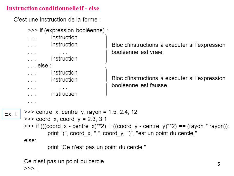 6 Instruction conditionnelle if - else >>> note = input( Donnez la note d un étudiant dans un cours sur 100 : ) Donnez la note d un étudiant dans un cours sur 100 : 74 >>> if (note < 0): print *** erreur : la note de l étudiant ne peut être négative.