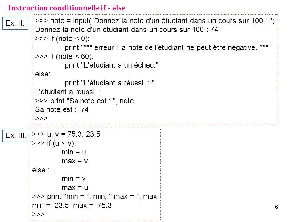 7 Instruction conditionnelle elif (contraction de « else if ») Un bloc dinstructions est exécuté dès quune expression booléenne est vraie.
