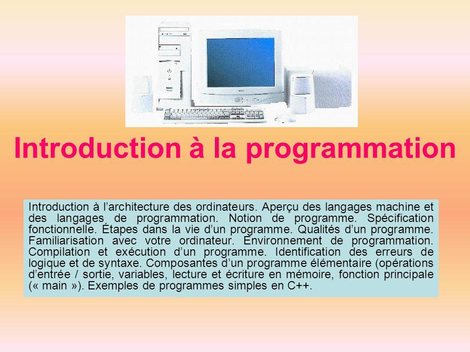 Introduction à la programmation Introduction à larchitecture des ordinateurs. Aperçu des langages machine et des langages de programmation. Notion de