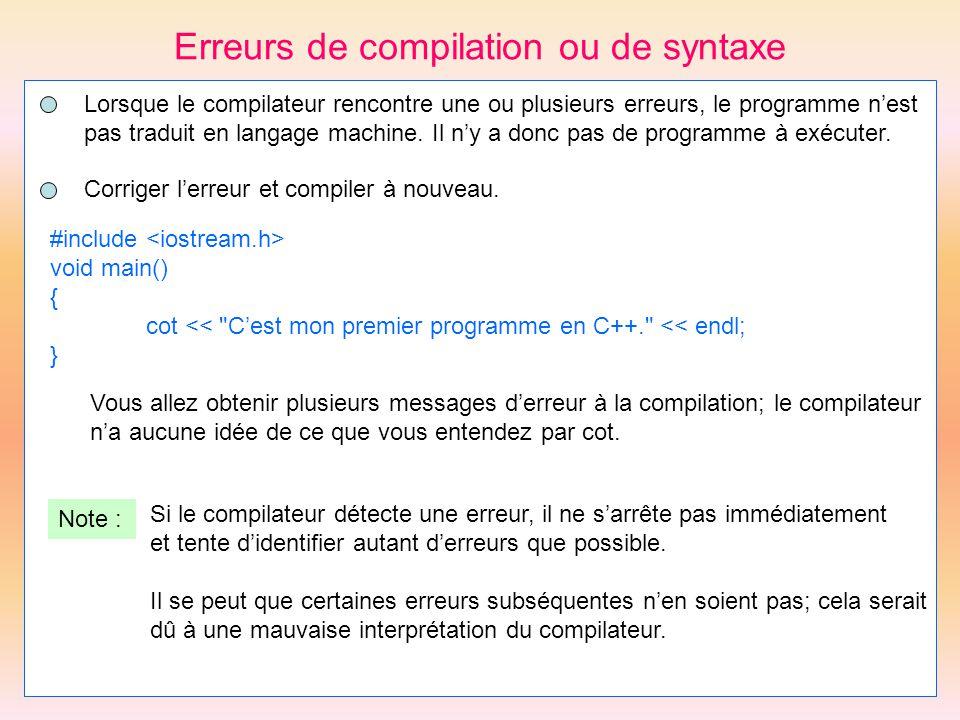 Erreurs de compilation ou de syntaxe #include void main() { cot <<
