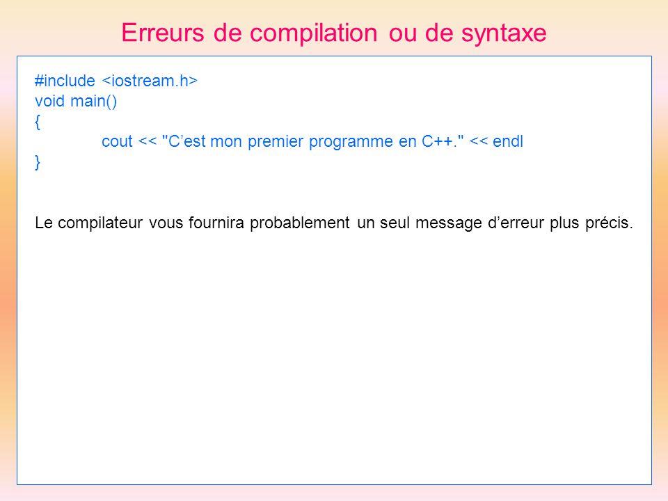 Erreurs de compilation ou de syntaxe #include void main() { cout <<