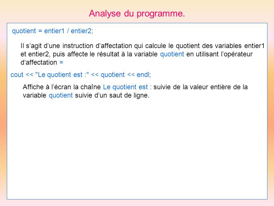 Analyse du programme. quotient = entier1 / entier2; Il sagit dune instruction daffectation qui calcule le quotient des variables entier1 et entier2, p