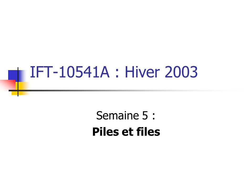 IFT-10541A : Hiver 2003 Semaine 5 : Piles et files