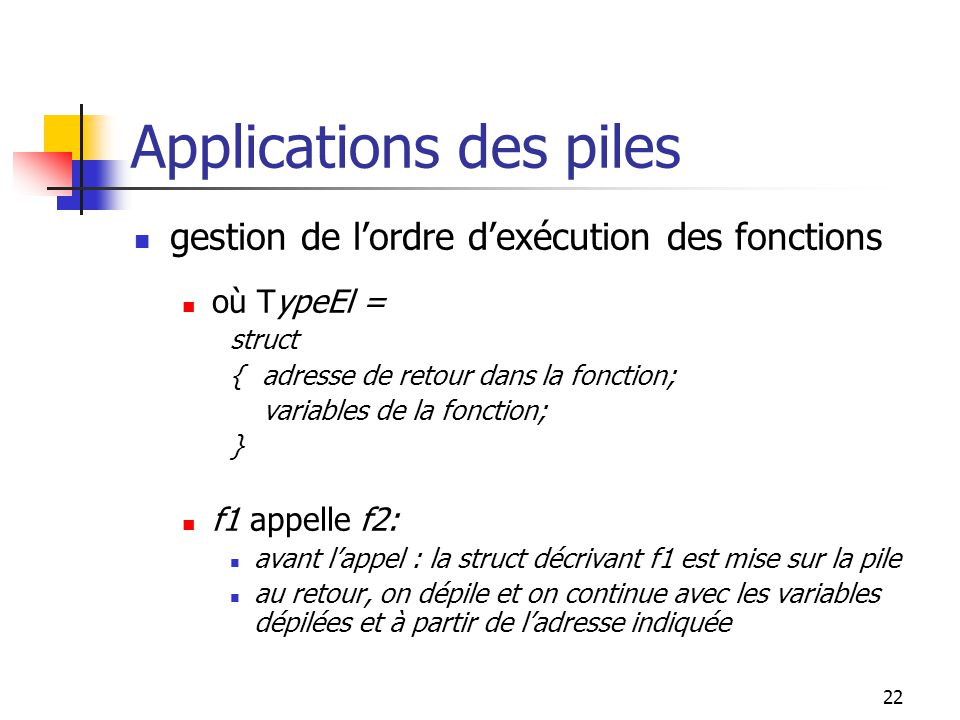 23 Applications des piles On peut donc simuler la pile.