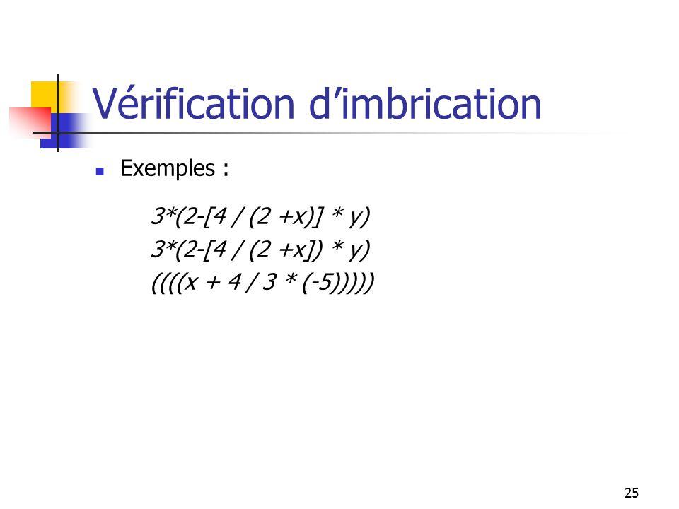 25 Vérification dimbrication Exemples : 3*(2-[4 / (2 +x)] * y) 3*(2-[4 / (2 +x]) * y) ((((x + 4 / 3 * (-5)))))