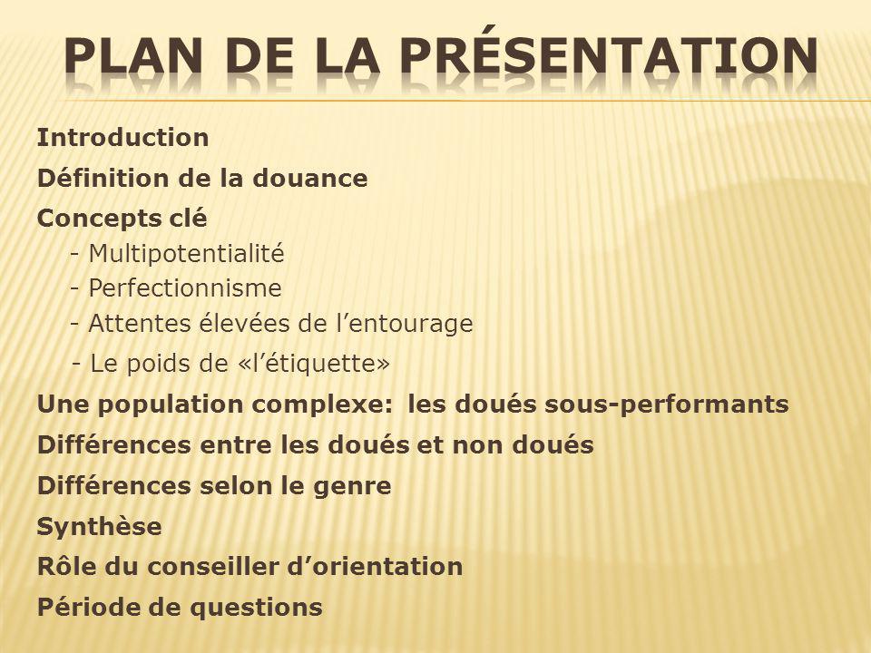 Introduction Définition de la douance Concepts clé - Multipotentialité - Perfectionnisme - Attentes élevées de lentourage - Le poids de «létiquette» U