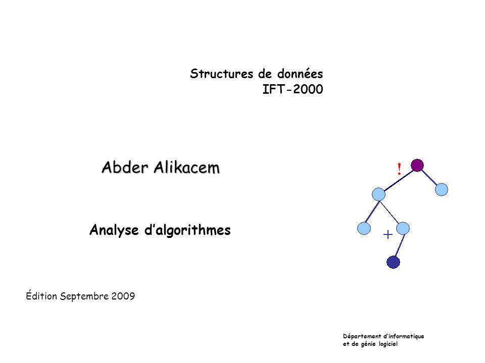 Structures de données IFT-2000 Abder Alikacem Analyse dalgorithmes Département dinformatique et de génie logiciel Édition Septembre 2009
