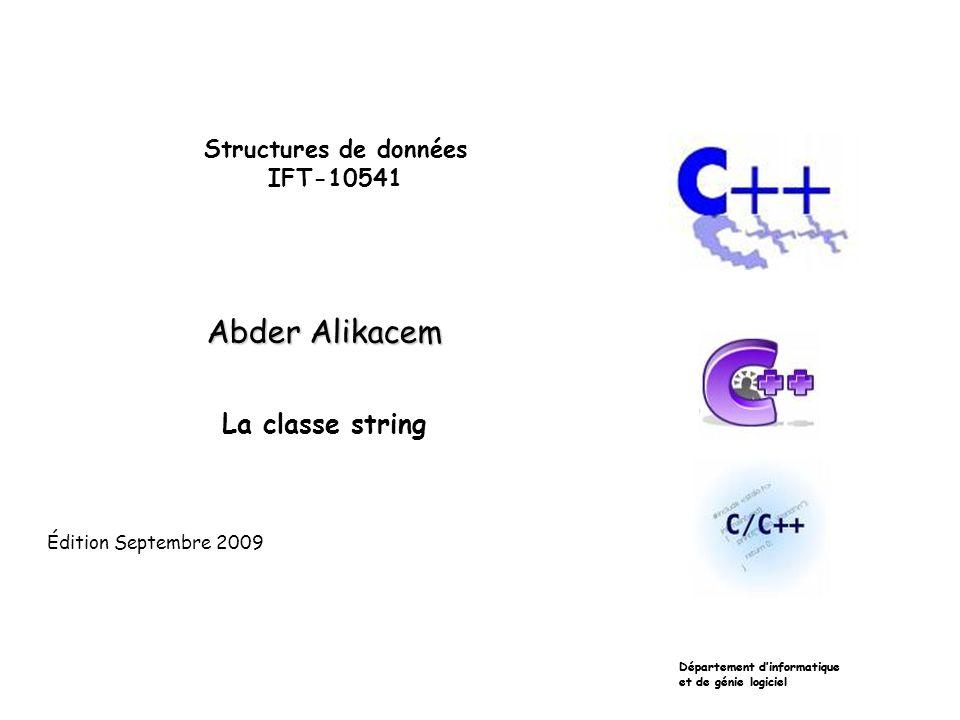 Structures de données IFT-10541 Abder Alikacem La classe string Département dinformatique et de génie logiciel Édition Septembre 2009 Département dinformatique et de génie logiciel