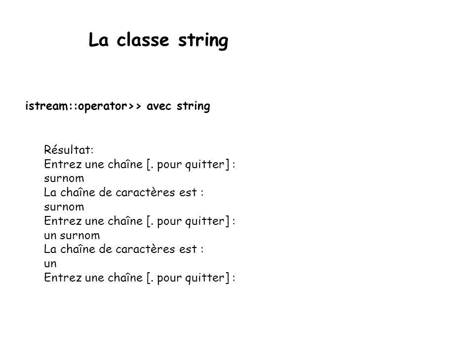 La classe string Les opérateurs relationnels suivant sont définis pour les chaînes de type string: OpérateurOpération >= strictement inférieur inférieur ou égal strictement supérieur supérieur ou égal La relation dordre utilisée pour ces opérateurs est lordre alphabétique.
