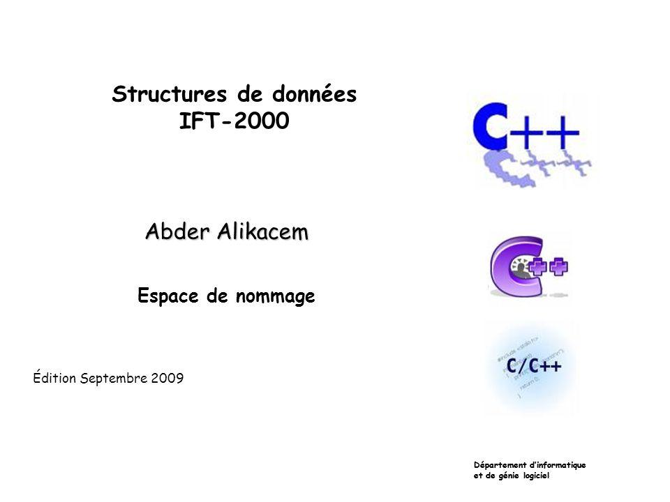 Structures de données IFT-2000 Abder Alikacem Espace de nommage Département dinformatique et de génie logiciel Édition Septembre 2009 Département dinformatique et de génie logiciel