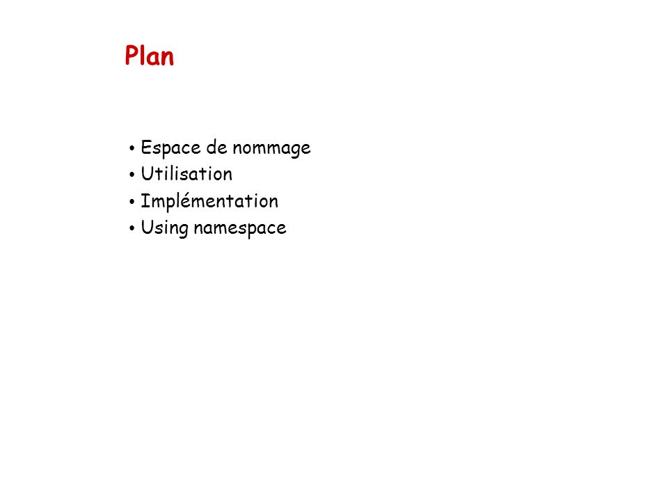 Plan Espace de nommage Utilisation Implémentation Using namespace