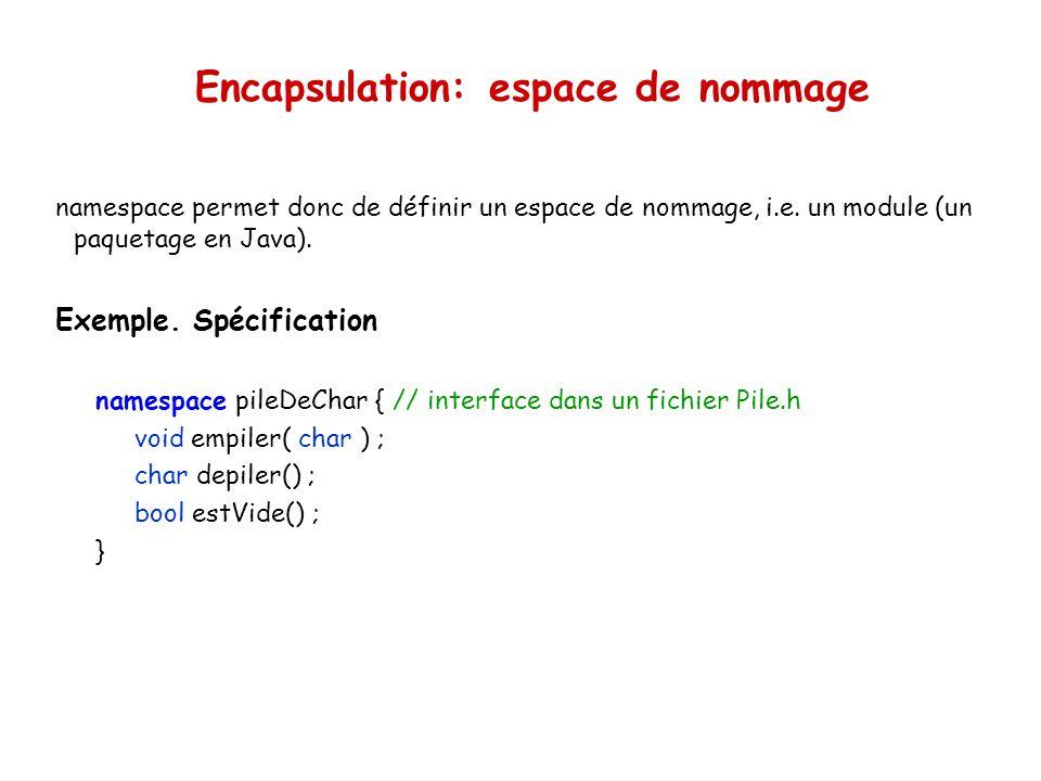 Encapsulation: espace de nommage namespace permet donc de définir un espace de nommage, i.e.