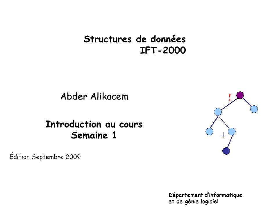 Structures de données IFT-2000 Abder Alikacem Introduction au cours Semaine 1 Département dinformatique et de génie logiciel Édition Septembre 2009