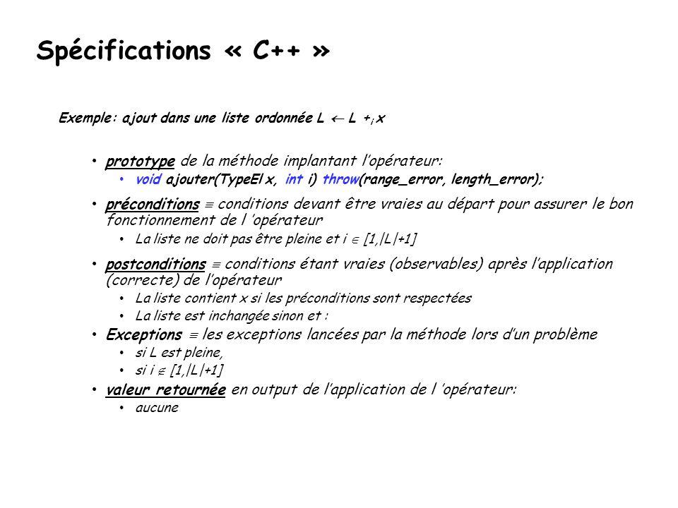 Spécifications « C++ » Exemple: ajout dans une liste ordonnée L L + i x prototype de la méthode implantant lopérateur: void ajouter(TypeEl x, int i) t