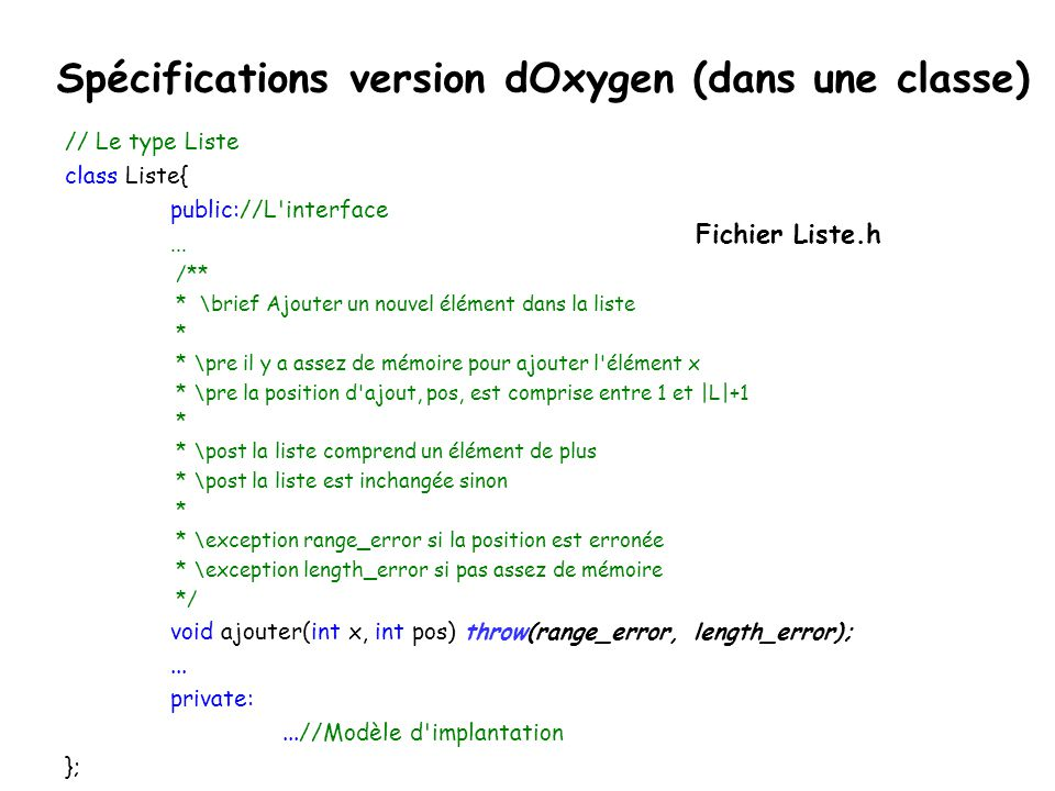 Spécifications version dOxygen (dans une classe) // Le type Liste class Liste{ public://L interface...