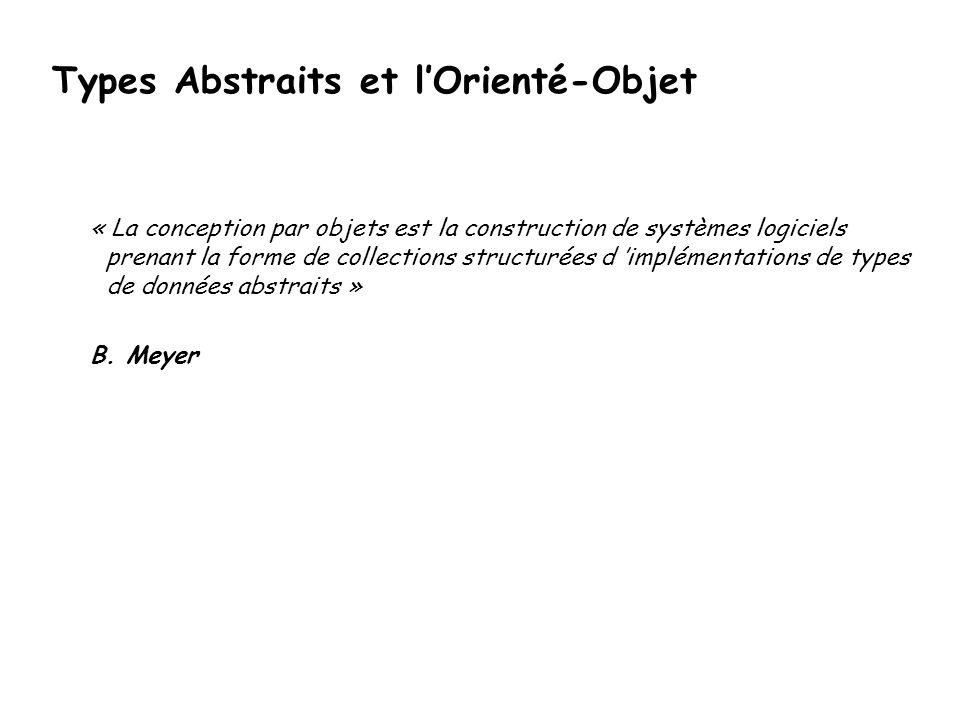 Types Abstraits et lOrienté-Objet « La conception par objets est la construction de systèmes logiciels prenant la forme de collections structurées d i