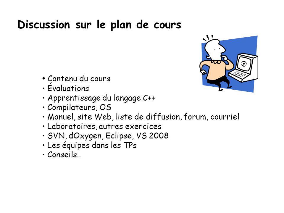 Discussion sur le plan de cours Contenu du cours Évaluations Apprentissage du langage C++ Compilateurs, OS Manuel, site Web, liste de diffusion, forum