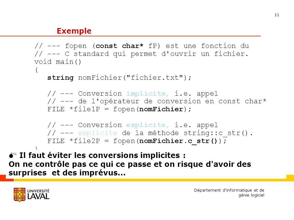 11 Département dinformatique et de génie logiciel Exemple // --- fopen (const char* fP) est une fonction du // --- C standard qui permet d ouvrir un fichier.