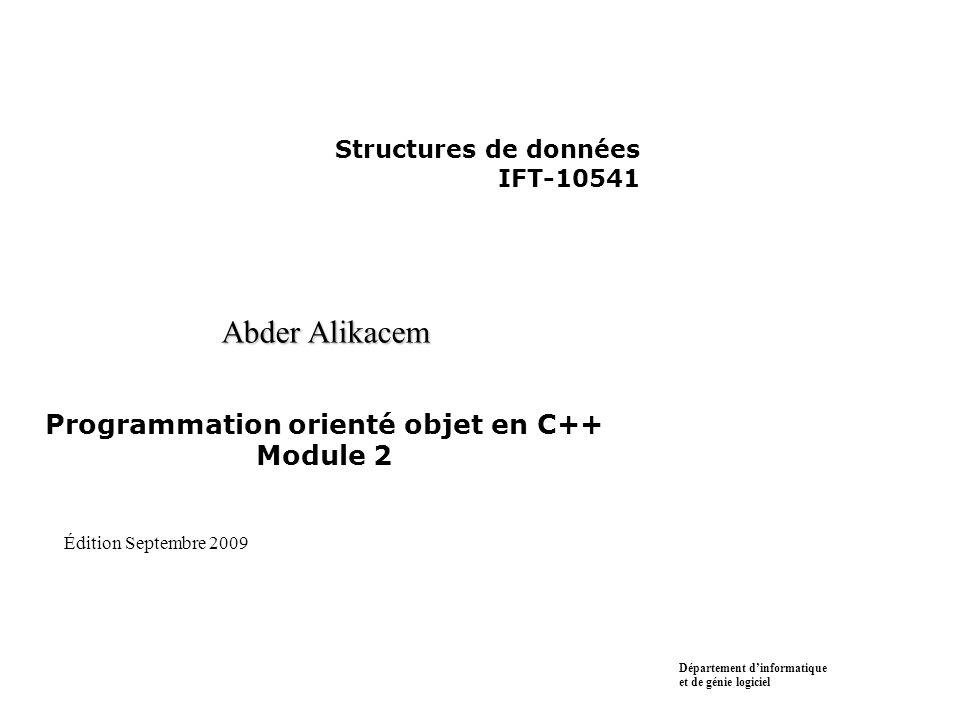 Structures de données IFT-10541 Abder Alikacem Programmation orienté objet en C++ Module 2 Département dinformatique et de génie logiciel Édition Septembre 2009