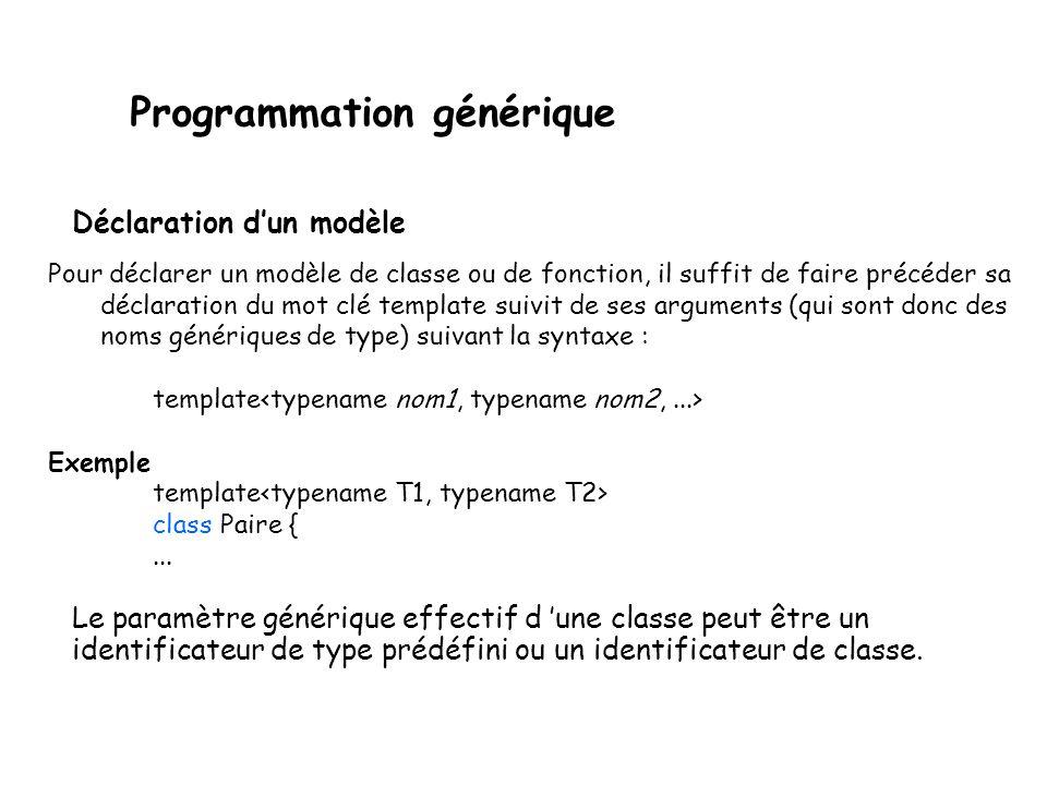 Programmation générique et par exemple créer la classe « paire string–double » : Paire ou encore la classe « paire char–unsigned int » : Paire Note : un tel modèle de classe existe dans la STL : pair.