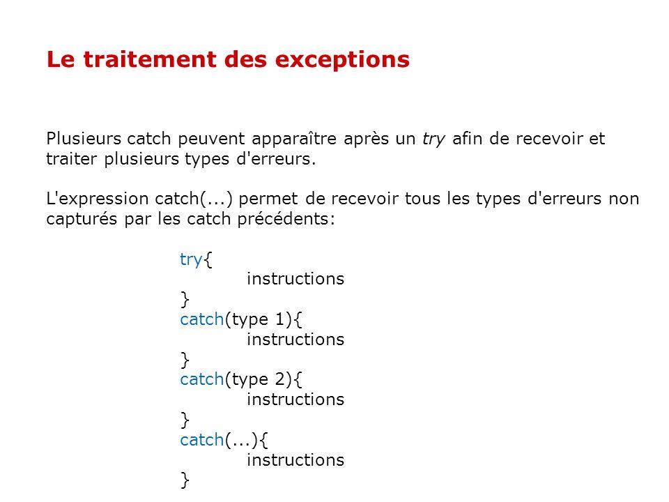 Le traitement des exceptions La fonction main() utilise les mots clefs try et catch pour indiquer qu elle appelle la fonction initialise et qu elle désire traiter les erreurs de type Tableau ::erreur_indice.