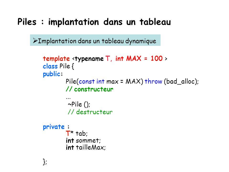 La classe Pile template class Pile { public: // constructeurs et destructeurs Pile();//constructeur Pile(const Pile&) throw(bad_alloc); //constructeur